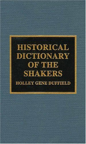 Historical Dictionary of the Shakers (Historical Dictionaries of Religions, Philosophies, and Movements, No. 28)