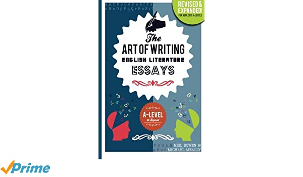 the art of writing english literature essays for alevel  beyond  the art of writing english literature essays for alevel  beyond michael  meally neil bowen  amazoncom books