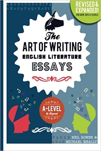 The Art Of Writing English Literature Essays For Alevel  Beyond  The Art Of Writing English Literature Essays For Alevel  Beyond  Amazoncouk Michael Meally Neil Bowen  Books