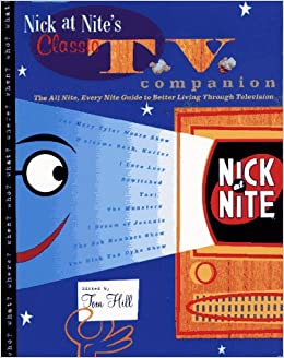 NICK AT NITE'S CLASSIC TV COMPANION: The All Night, Every Night Guide to Better Living Through Television