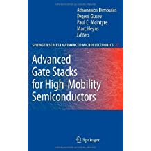 Advanced Gate Stacks for High-Mobility Semiconductors: 27 (Springer Series in Advanced Microelectronics)
