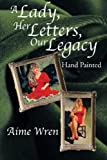 A Lady, Her Letters, Our Legacy, Aime Wren, 1493178784