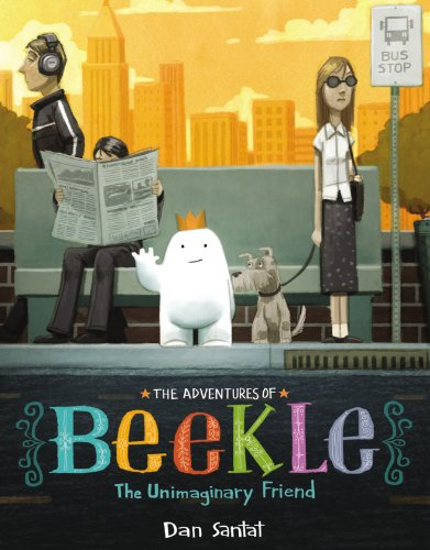 The Adventures of Beekle: The Unimaginary Friend by [Santat, Dan]