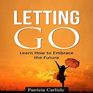 Letting Go: Learn How to Embrace the Future Audiobook