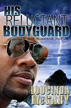 His Reluctant Bodyguard (Adventure Cruise Line Book 2) by [McGary, Loucinda]