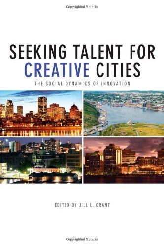 Seeking Talent for Creative Cities: The Social Dynamics of Innovation (Innovation, Creativity, and Governance in Canadia