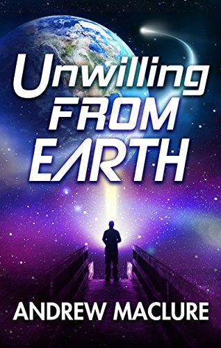 Unwilling From Earth: Can one unwilling human save the galaxy? A compelling and humorous space opera.