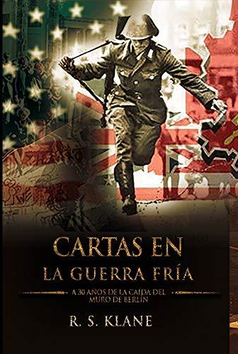 CARTAS EN LA GUERRA FRÍA: A 30 AÑOS DE LA CAÍDA DEL MURO DE BERLÍN (Spanish Edition)