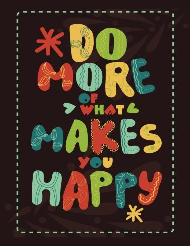 Do More of What Makes You Happy: 100 Pages Ruled - Notebook, Journal, Diary (Large, 8.5 x 11) (Journal Notebook)
