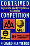 Contrived Competition: Regulation and Deregulation in America