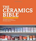 The Ceramics Bible, Louisa Taylor, 1452101620