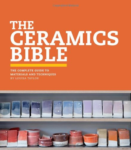 Ceramic Art - The Ceramics Bible: The Complete Guide to Materials and Techniques