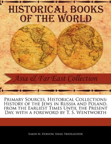 Read Online History of the Jews in Russia and Poland, from the Earliest Times Until the Present Day (Primary Sources, Historical Collections) ebook