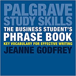 The Business Student's Phrase Book: Key Vocabulary for Effective Writing (Palgrave Study Skills)