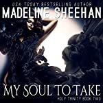My Soul to Take: The Holy Trinity Book 2 | Madeline Sheehan