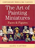 The Art of Painting Miniatures, Alex Castro, 1902579623