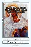 Black Jesus Black Madonna and Black Angels Eternally, Dan Knight, 1499234473