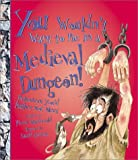 You Wouldn't Want to Be in a Medieval Dungeon!, Fiona MacDonald, 053112312X