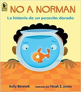 No a Norman: La historia de un pececito dorado (Spanish Edition) (Spanish) Paperback – September 13, 2016