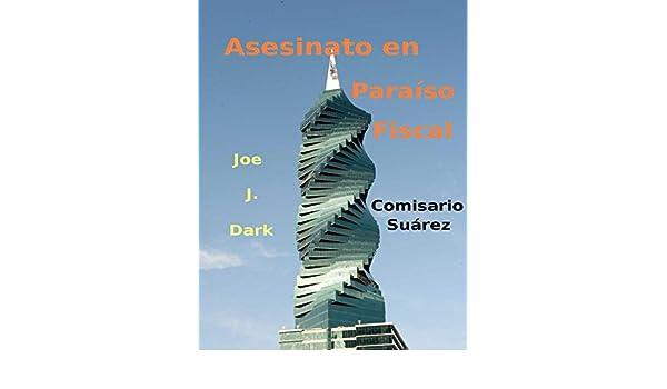 Asesinato en Paraíso Fiscal (Comisario Suárez nº 2) (Spanish Edition) - Kindle edition by Joe Dark. Literature & Fiction Kindle eBooks @ Amazon.com.
