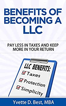 Benefits of Becoming a LLC: Pay Less in Taxes and Keep More in Your Tax Return by [Best, Yvette D.]