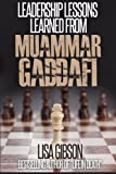 Leadership Lessons Learned from Muammar Gaddafi, Lisa Gibson Jd, 1494462834