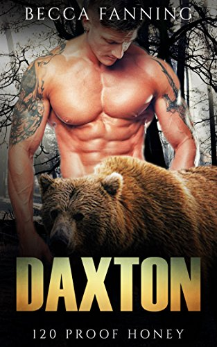 Daxton (BBW Bear Shifter Moonshiner Romance) (120 Proof Honey Book 1) by [Fanning, Becca]