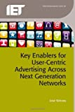Key Enablers for User-Centric Advertising Across Next-Generation Networks, Simoes, Jose, 1849196184