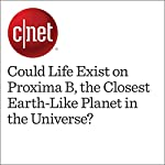 Could Life Exist on Proxima B, the Closest Earth-Like Planet in the Universe? | Eric Mack