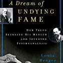 A Dream of Undying Fame: How Freud Betrayed His Mentor and Invented Psychoanalysis Audiobook by Louis Breger Narrated by Nick Sullivan
