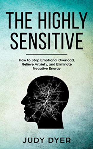 The Highly Sensitive: How to Stop Emotional Overload, Relieve Anxiety, and Eliminate Negative Energy by CreateSpace Independent Publishing Platform