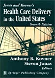 Jonas and Kovner's Healthcare Delivery in the U. S., , 0826120849