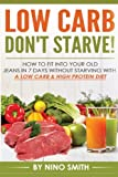 Low Carb: Don't starve! How to fit into your old jeans in 7 days without starvin (Low Carb: Don't starve! How to fit into your old jeans in 7 days without starving with a Low Carb & High Protein Diet)