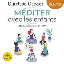 Méditer avec les enfants : Dès 6 ans, à la maison comme à l'école | Livre audio Auteur(s) : Clarisse Gardet Narrateur(s) : Clarisse Gardet