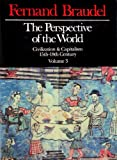 The Perspective of the World Vol. III : Civilization and Capitalism 15th-18th Century, Braudel, Fernand, 0060153172