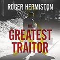 The Greatest Traitor: The Secret Lives of Agent George Blake Hörbuch von Roger Hermiston Gesprochen von: Michael Tudor Barnes