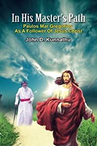 In His Master's Path: Paulos Mar Gregorios As A Follower of Jesus Christ