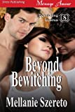Beyond Bewitching [Bewitching Desires 8] (Siren Publishing Menage Amour)