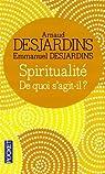 Spiritualité : De quoi s'agit-il ? par Desjardins