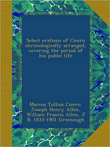 Select orations of Cicero chronologically arranged, covering