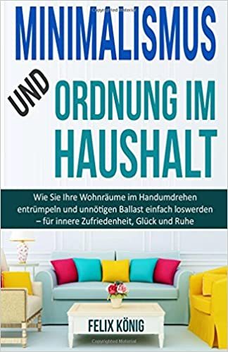 Minimalismus und Ordnung im Haushalt: Wie Sie Ihre Wohnräume im ...