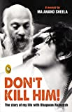 Don'T Kill Him!: The Story Of My Life With Bhagwan Rajneesh