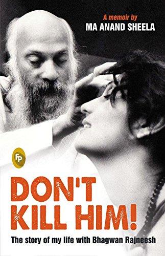 Read Online Don'T Kill Him !: The Story Of My Life With Bhagwan Rajneesh PDF