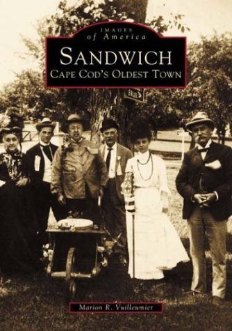 Sandwich: Cape Cod's Oldest Town   (MA)  (Images  of  America)