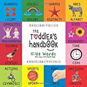 The Toddler's Handbook: Bilingual (English / Polish) (Angielski / Polskie) Numbers, Colors, Shapes, Sizes, ABC Animals, Opposites, and Sounds, with ... Children's Learning Books (Polish Edition)