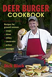 Deer Burger Cookbook: Recipes for Ground Venison - Soups, Stews, Chillies, Casseroles, Jerkies and Sausages.