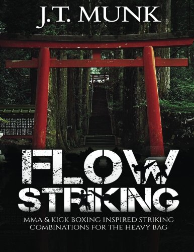 Flow Striking: MMA & Kick Boxing Inspired Striking Combinations For The Heavy Bag