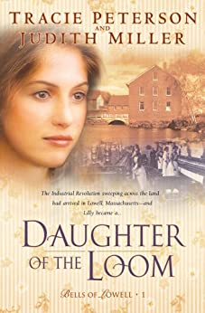 Daughter of the Loom (Bells of Lowell Book #1) by [Peterson, Tracie, Miller, Judith]