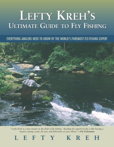 Lefty Kreh's Ultimate Guide to Fly Fishing: Everything Anglers Need to Know by the World's Foremost Fly Fishing Expert pdf