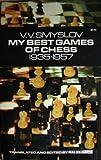 My Best Games of Chess, 1935-1957, Vasily V. Smyslov, 0486228355